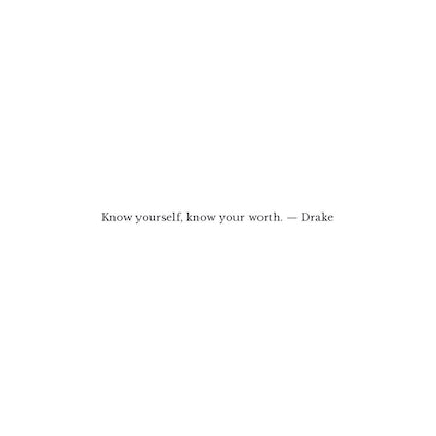 Drake Quote - Know yourself, know your worth... | Quote Catalog