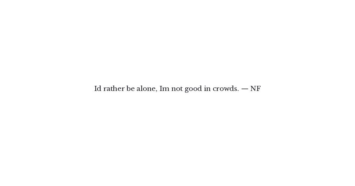 NF Quote - I\'d rather be alone, I\'m not good in cro ...