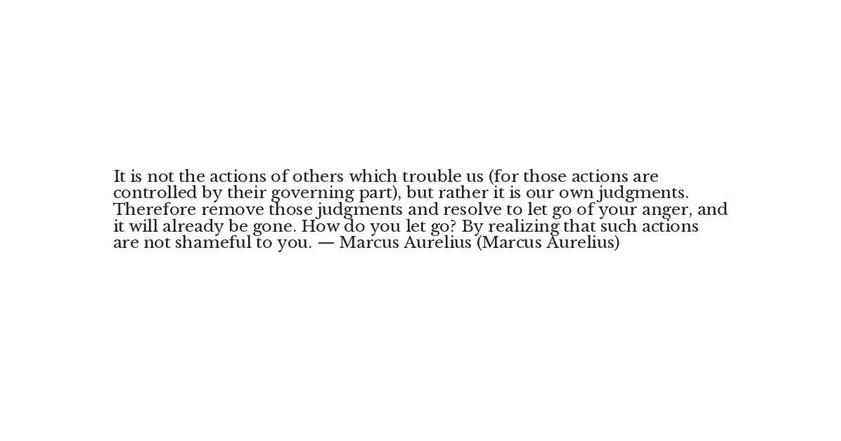 Marcus Aurelius Quote - It is not the actions of others