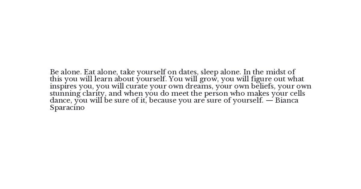 Bianca Sparacino Quote - Be alone. Eat alone, take yourself ...