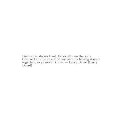 Jason Alexander as George Costanza Quote - Divorce is always hard