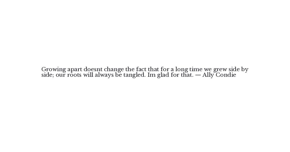 Ally Condie Quote - Growing apart doesn\'t change the fact th ...
