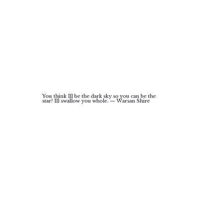 Warsan Shire Quote - You think I\'ll be the dark sky so you ...