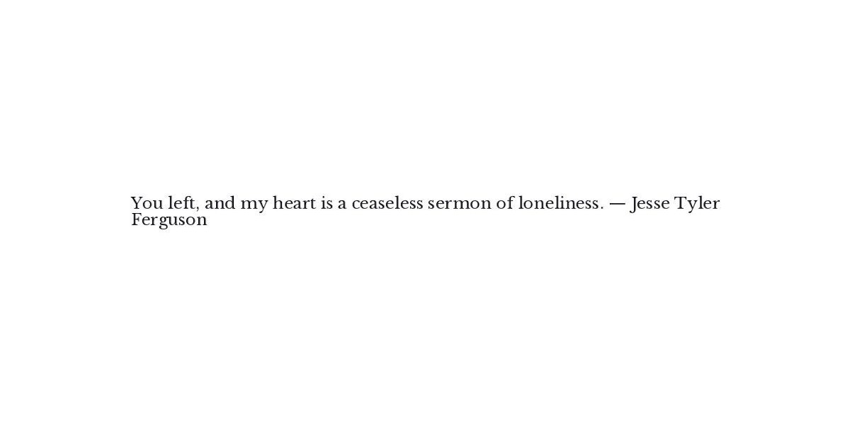 Jesse Tyler Ferguson Quote - You left, and my heart is a ceaseless