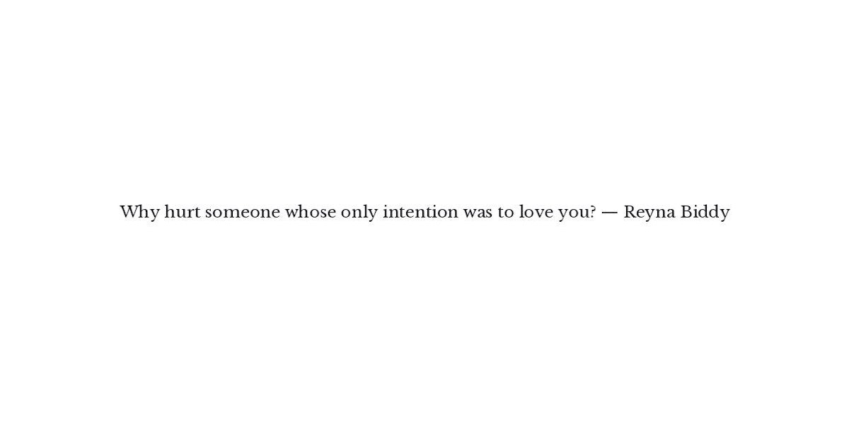 Reyna Biddy Quote - Why hurt someone whose only intention wa