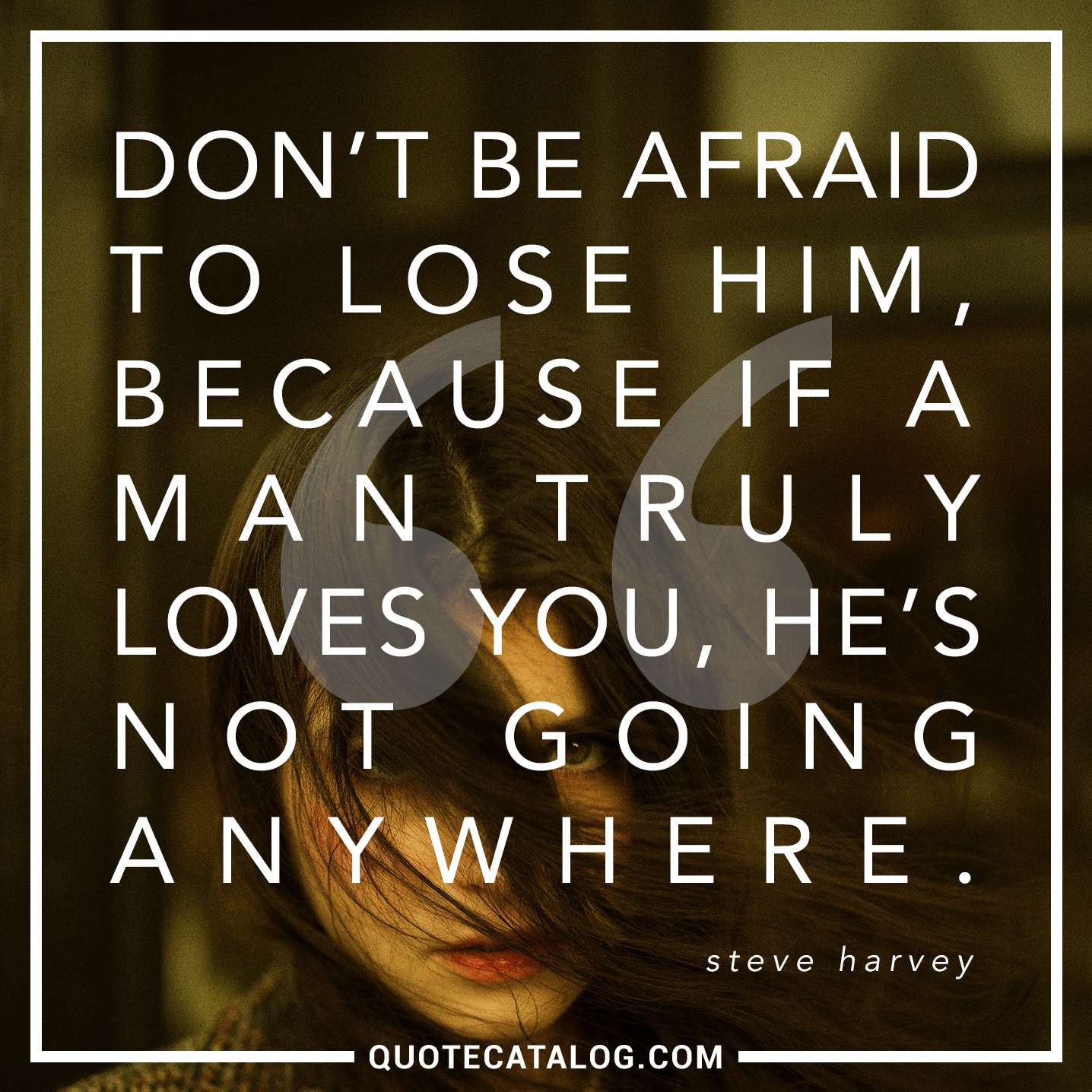 Steve Harvey Quote - Don\'t be afraid to lose him, because if ...