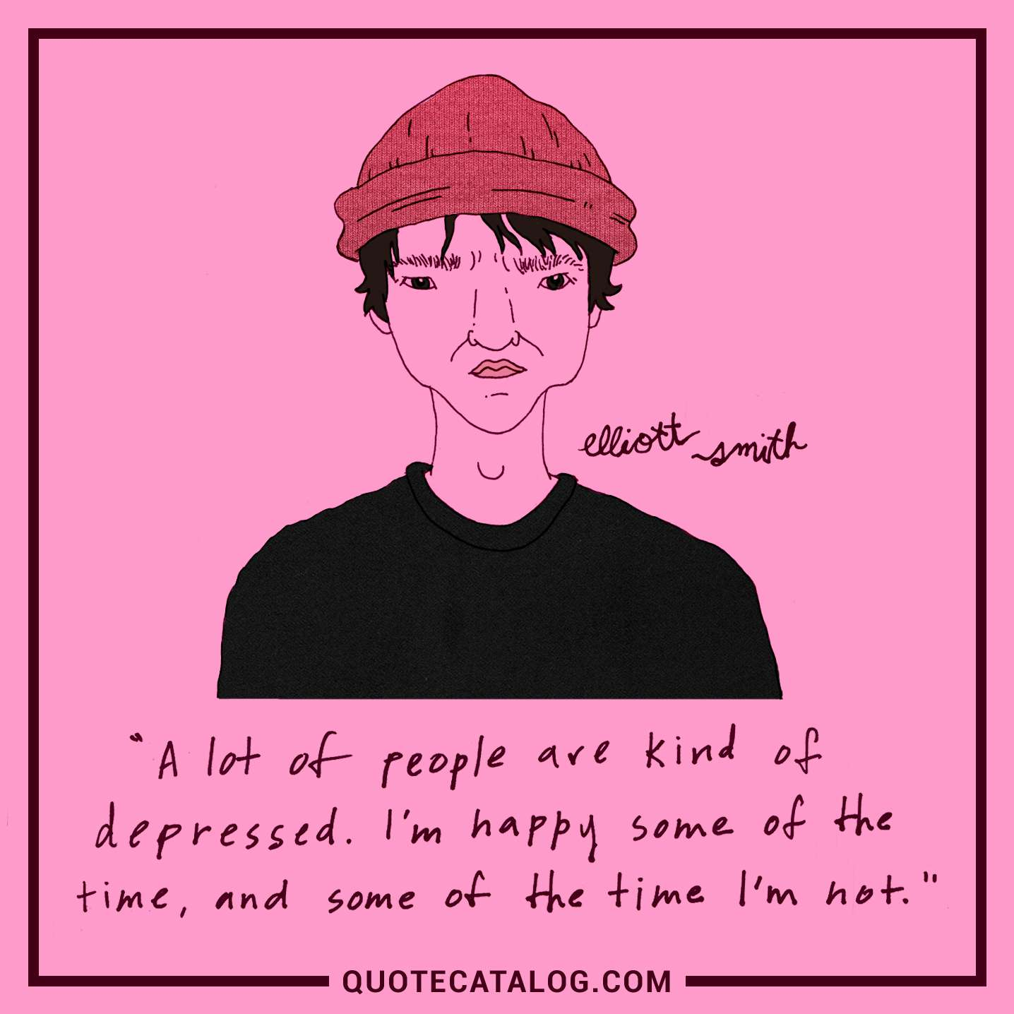 Image of: Lot Of People Are Kind Of Depressed Im Happy Some Of The Time And Some Of The Time Im Not Quote Catalog Elliott Smith Quote Lot Of People Are Kind Of Depressed