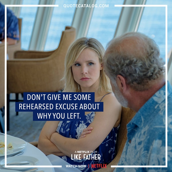 Actually Jeff, if you can believe it, I was left at the altar a few days ago. And my Dad who I haven't seen since I was 5 years old showed up to my wedding unannounced. The two of us got drunk that night and somehow I dragged him on this cruise that was supposed to be my honeymoon. — Rachel (Kristen Bell)