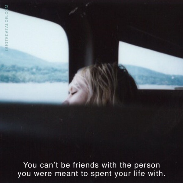 You can't be friends with the person you were meant to spent your life with. — Nicole Williams