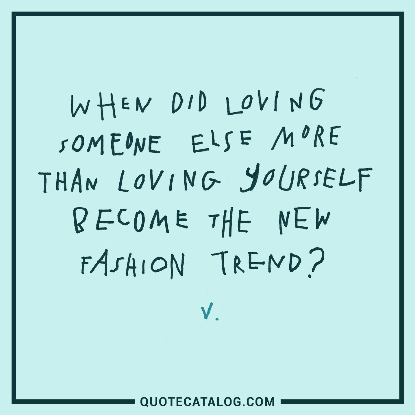 Quotes Of Loving Yourself Quotes  V Quote  When Did Loving Someone Else More Than L