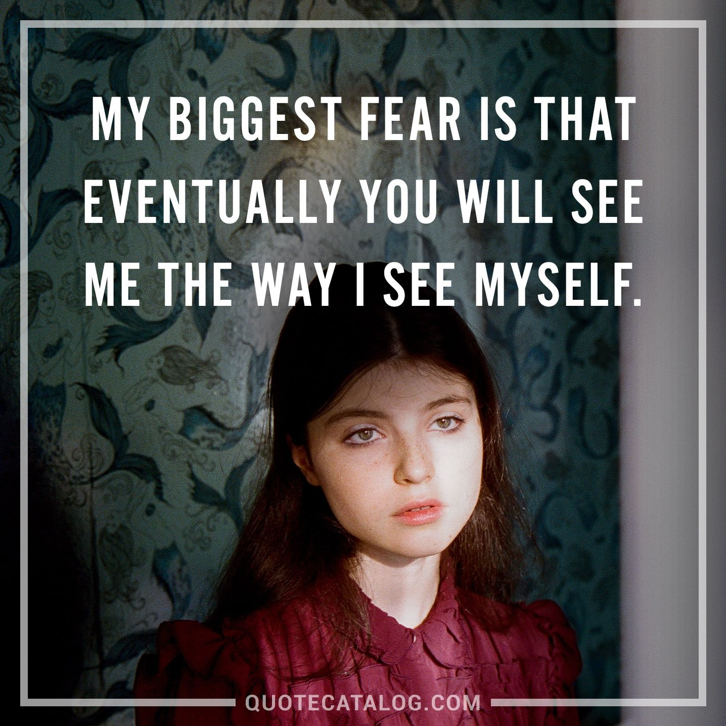 Mask My Biggest Fear Is That Eventually You Will See Me The Way See Myself Quote Catalog 50 Best Anonymous Quotes Quote Catalog