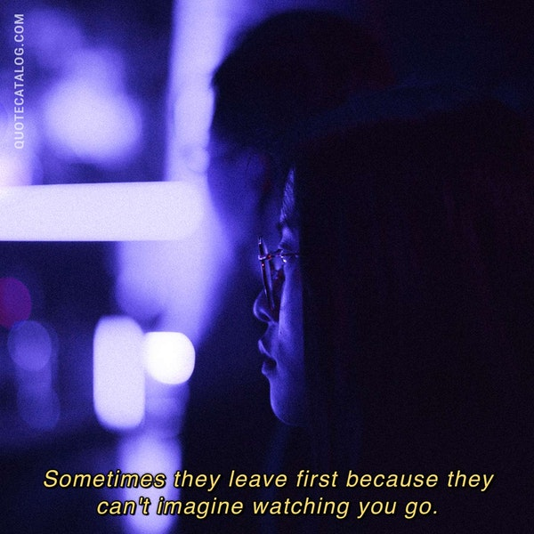 Sometimes they leave first because they can't imagine watching you go. — Yashi