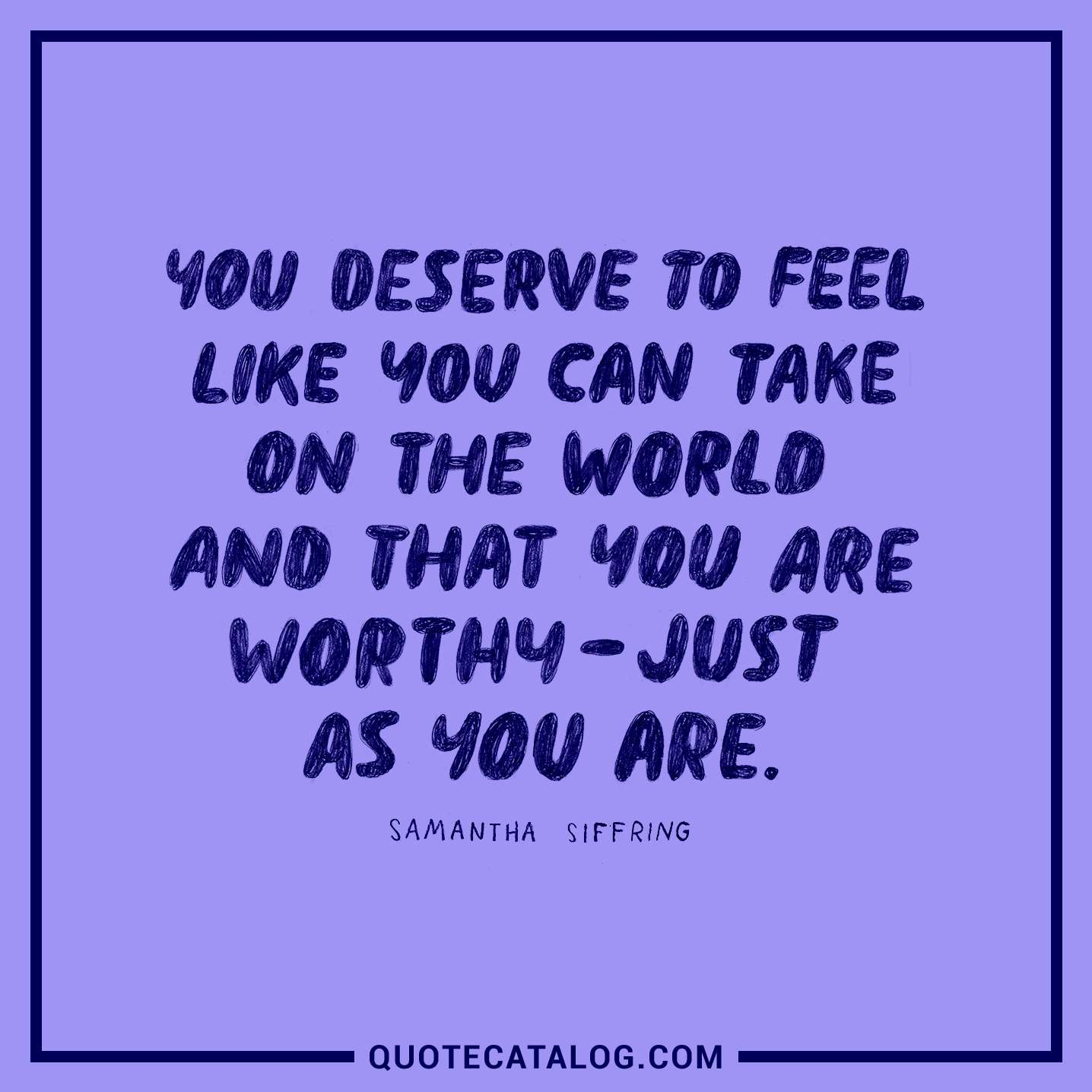 Samantha Siffring Quote You Deserve To Feel Like You Can Take On