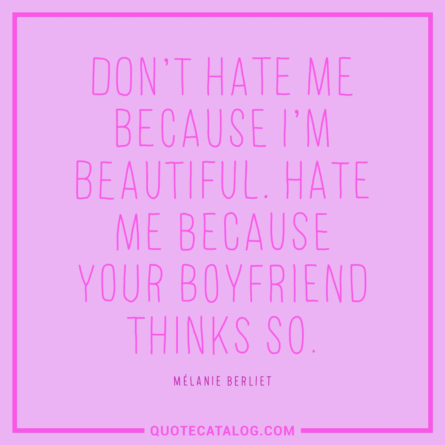 Mélanie Berliet Quote Dont Hate Me Because Im Beautiful Hat