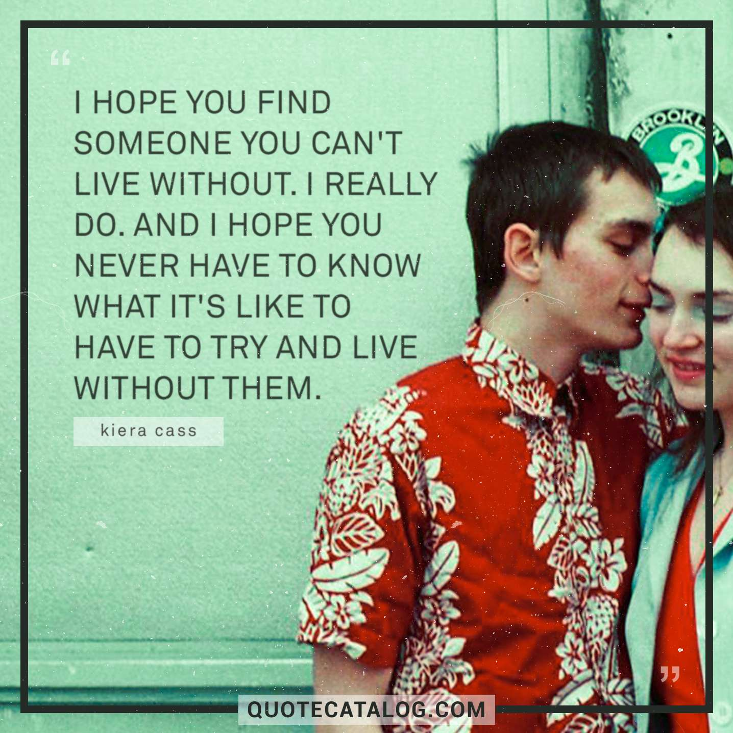 Kiera Cass Quote I Hope You Find Someone You Cant Live W
