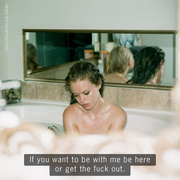 If you want to be with me <i>be here </i>or get the fuck out. — Janne Robinson