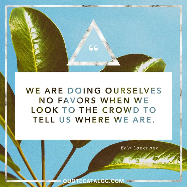 We are doing ourselves no favors when we look to the crowd to tell us where we are.