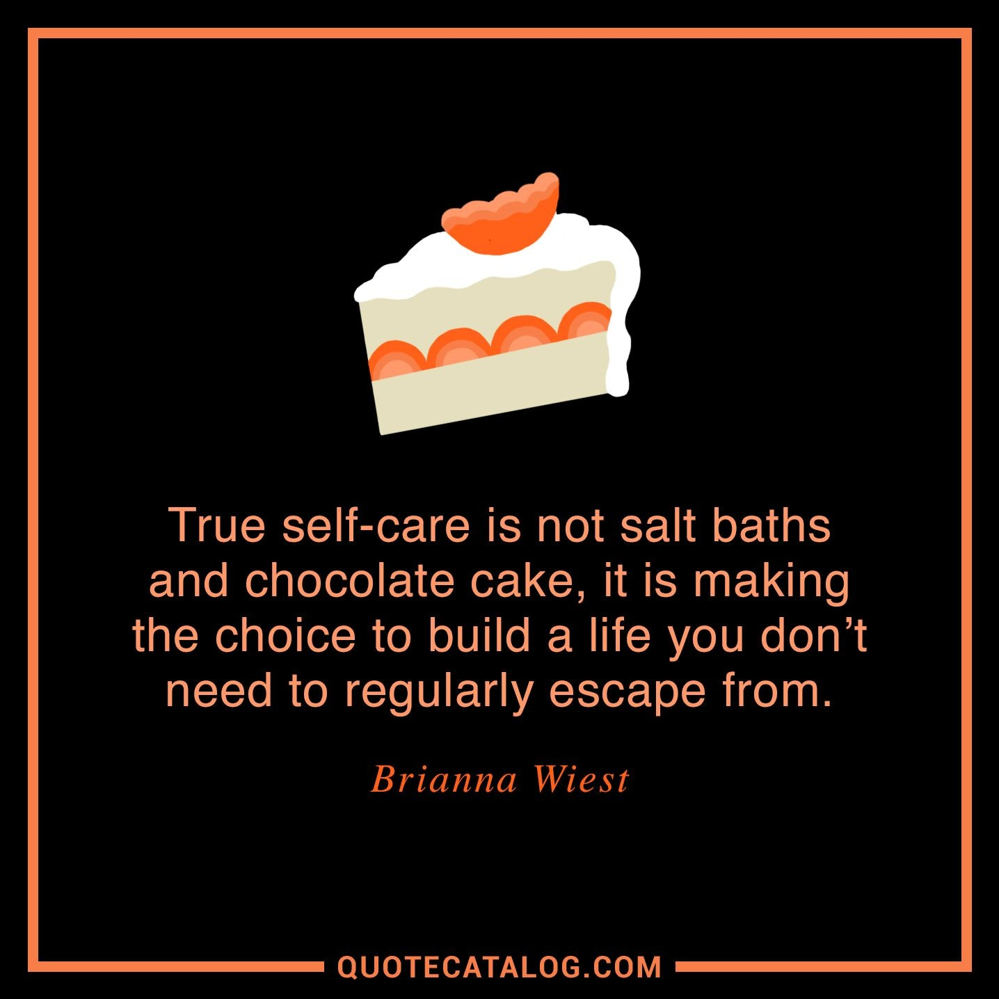 Faith True Selfcare Is Not Salt Baths And Chocolate Cake It Is Making The Choice To Build Life You Dont Need To Regularly Escape From Quote Catalog 300 Top Inspirational Quotes Quote Pictures Quote Catalog