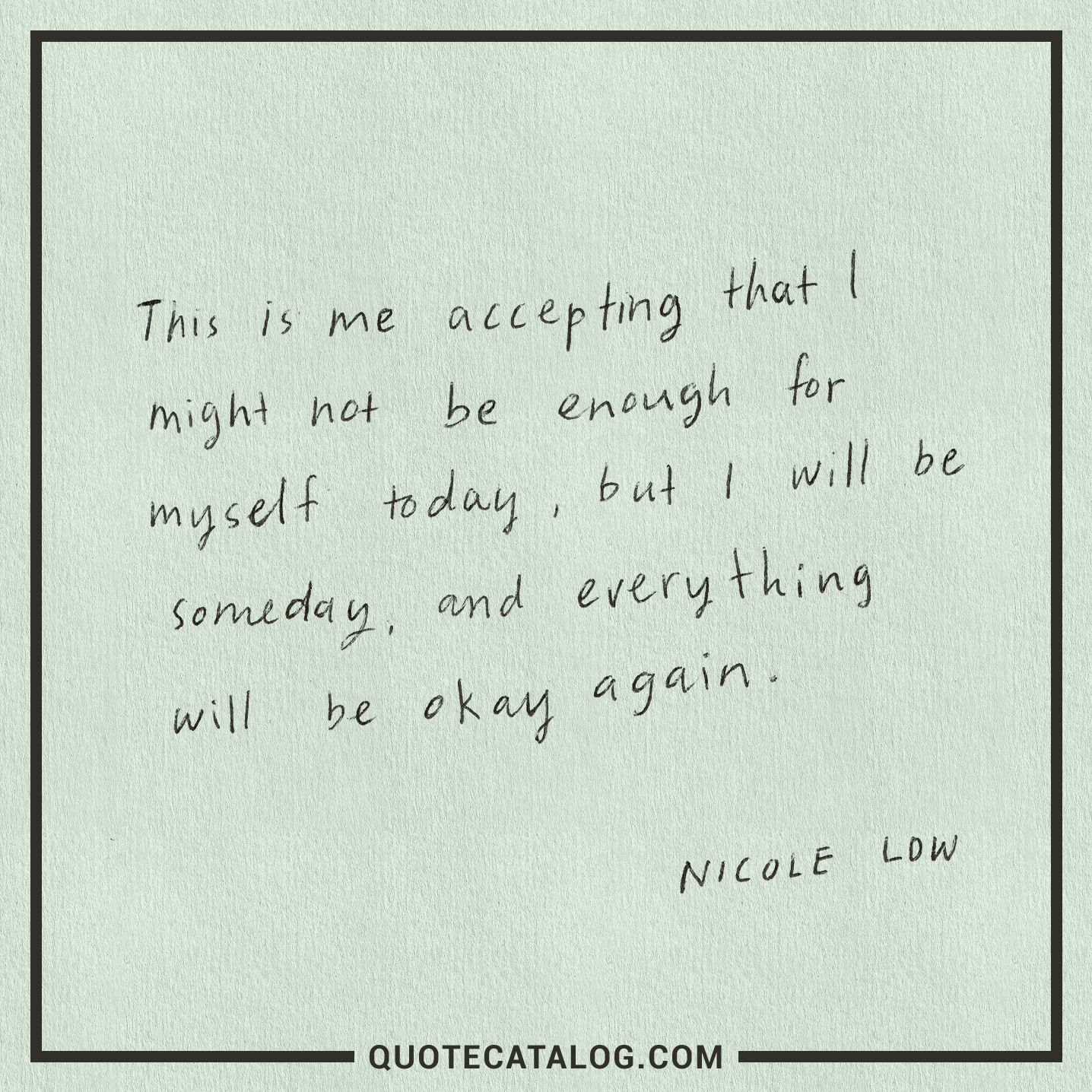 Nicole Low Quote This Is Me Accepting That I Might Not Be