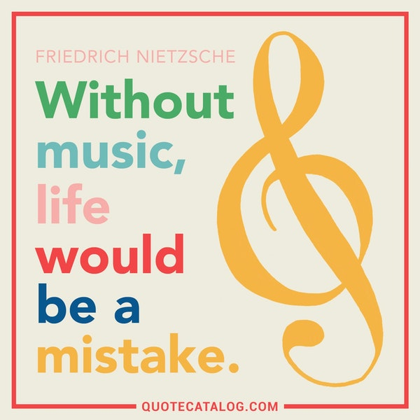 Without music, life would be a mistake. — Friedrich Nietzsche