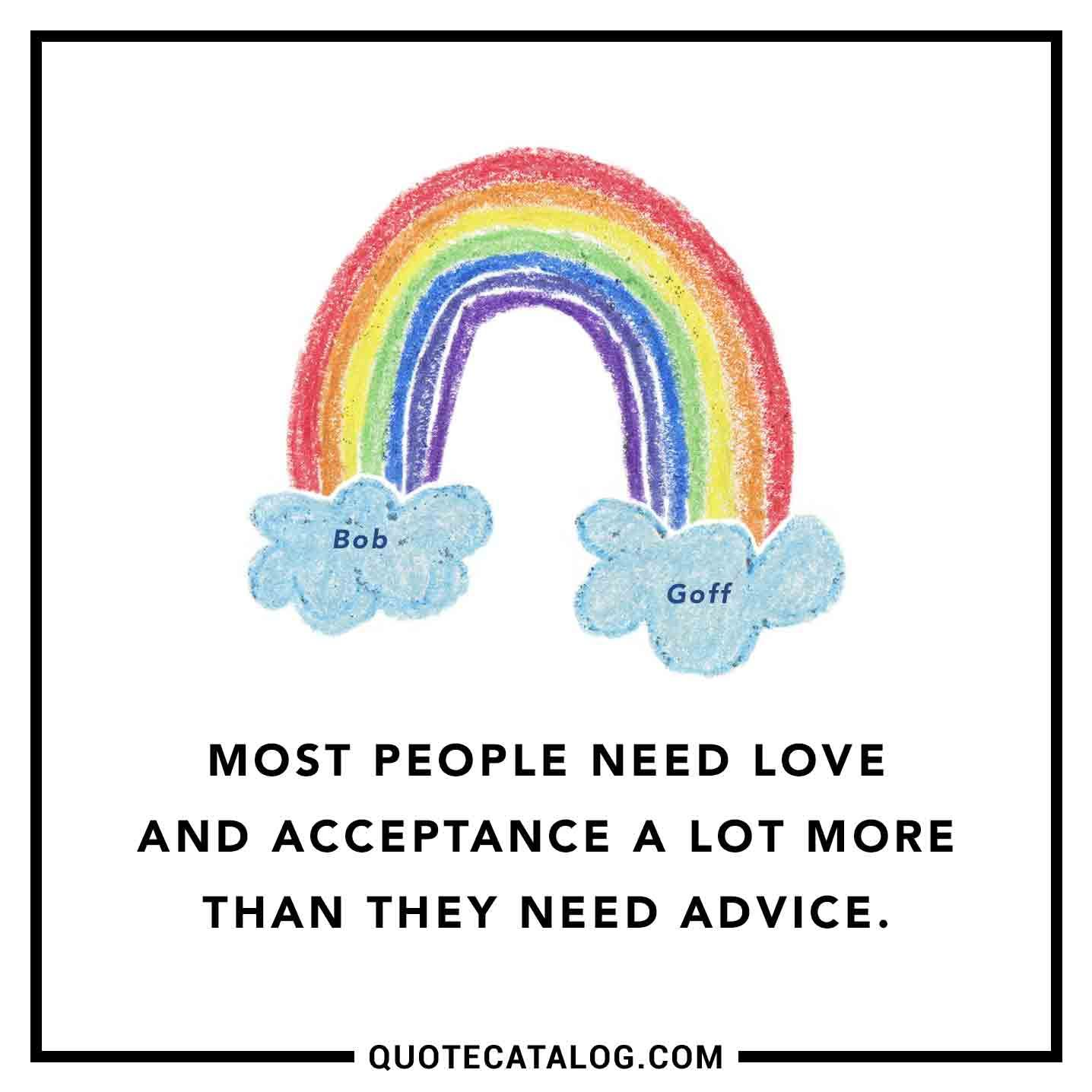 Bob Goff Quote - Most people need love and acceptance a l ...