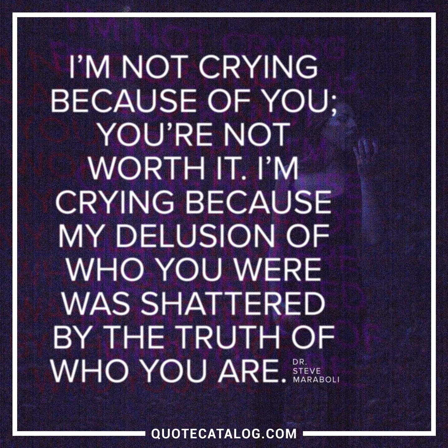 Dr Steve Maraboli Quote Im Not Crying Because Of You Youre No