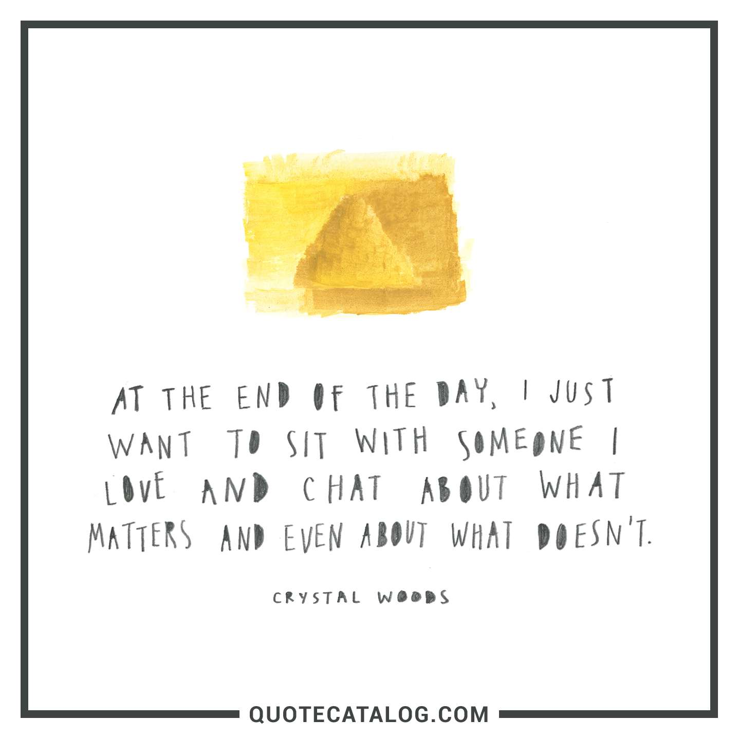Crystal Woods Quote - At the end of the day, I just want to ...