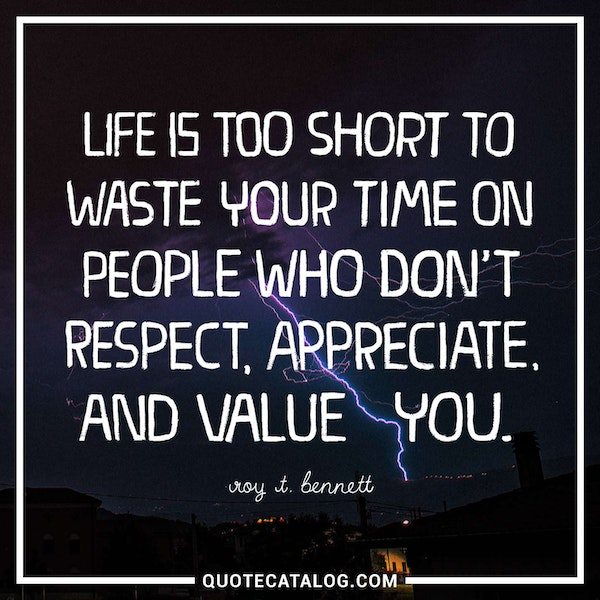 Roy T Bennett Quote Life Is Too Short To Waste Your Time On