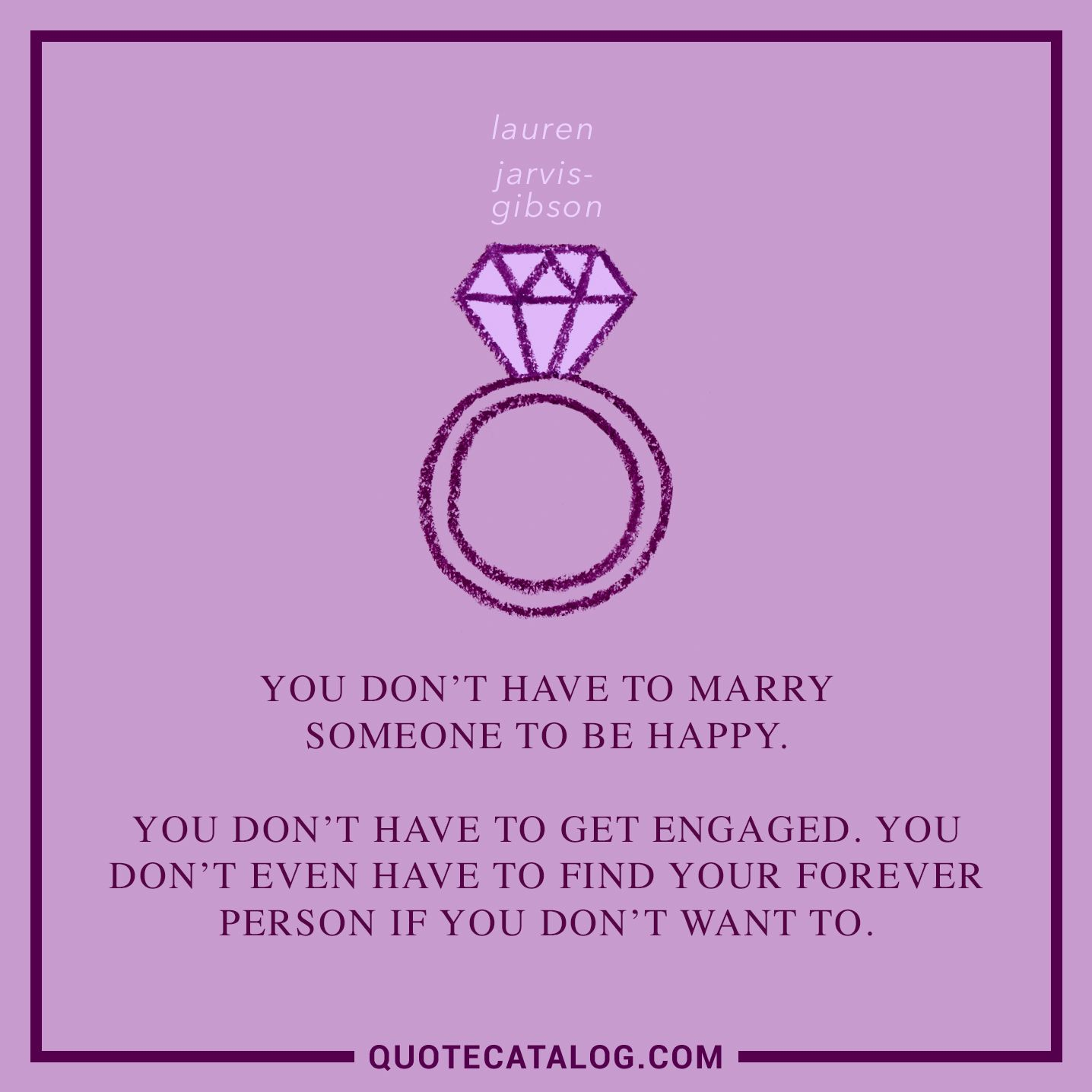 Lauren Jarvis Gibson Quote You Dont Have To Marry Someone To Be