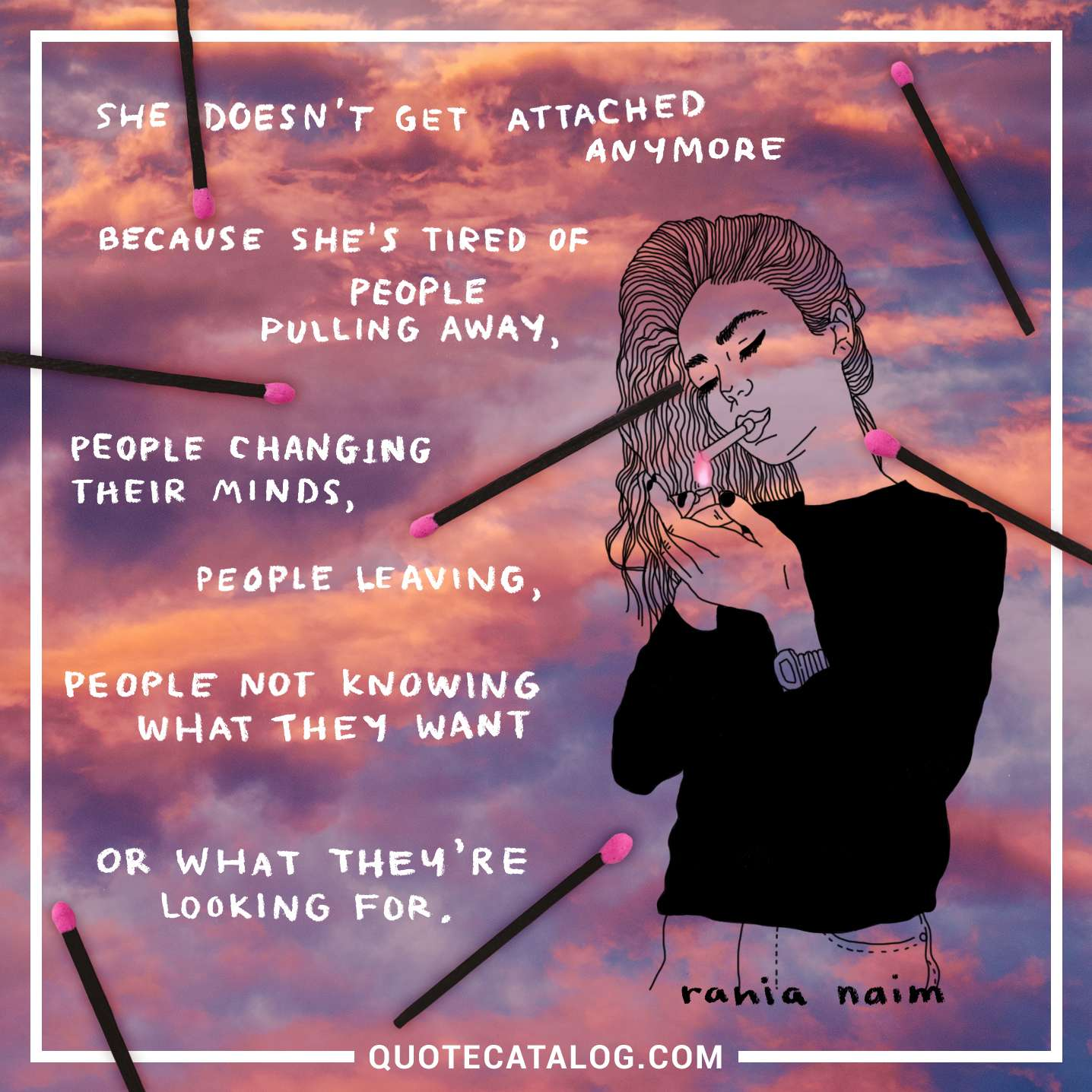 Rania Naim Quote - She doesn't get attached anymore because