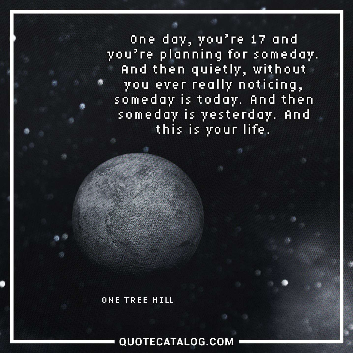 One Day Youu0027re Seventeen And Planning For Someday. And Then Quietly And  Without You Ever Really Noticing, Someday Is Today. And That Someday Is  Yesterday.