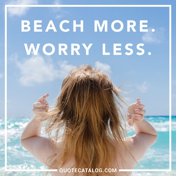 Beach more. Worry less.