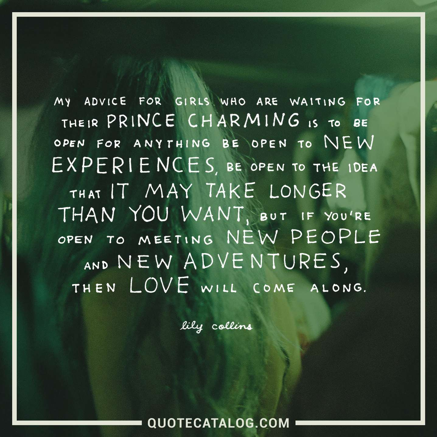 Lily Collins Quote - My advice for girls who are waiting for