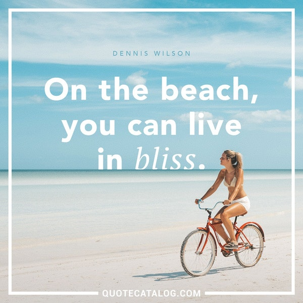 On the beach, you can live in bliss.