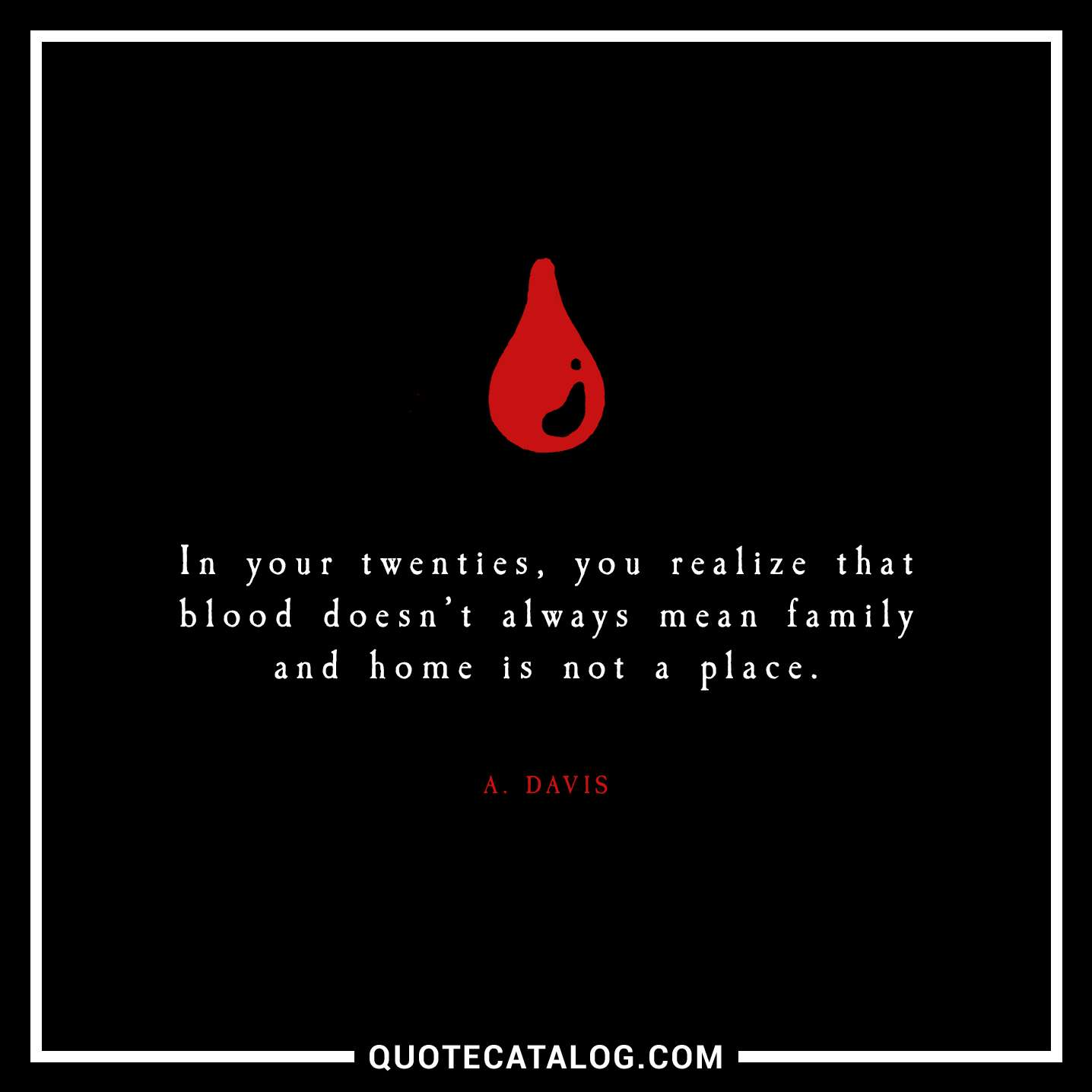 A. Davis Quote - In your twenties, you realize that blood ...
