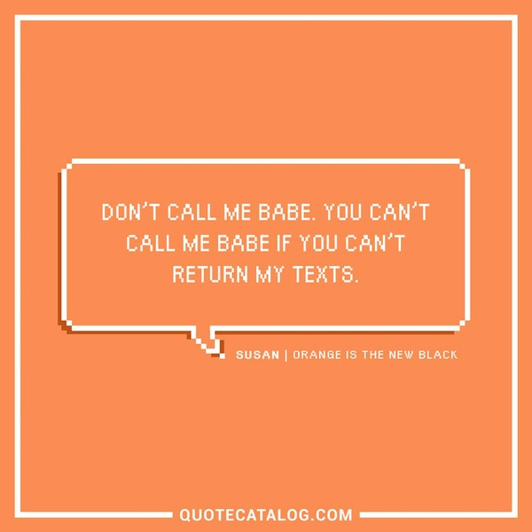 Don't call me babe. You can't call me babe if you can't return my texts. — Lauren Lapkus as Susan Fischer