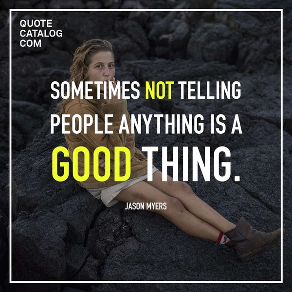 Sometimes not telling people anything is a good thing. — Jason Myers