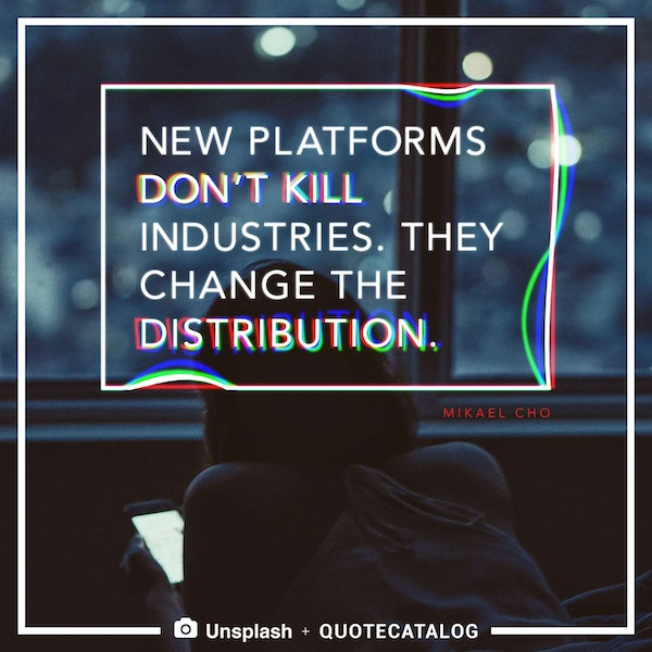 New platforms don't kill industries. They change the distribution. — Mikael Cho