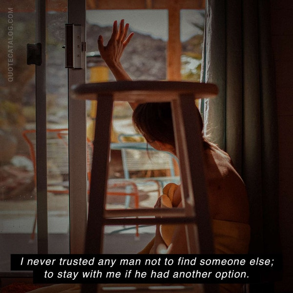 I never trusted any man not to find someone else; to stay with me if he had another option. — Dorothy Koomson