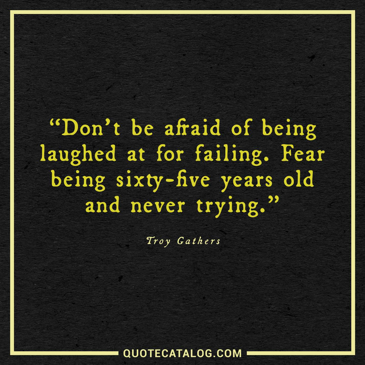 Donu0027t Be Afraid Of Being Laughed At For Failing. Fear Being Sixty