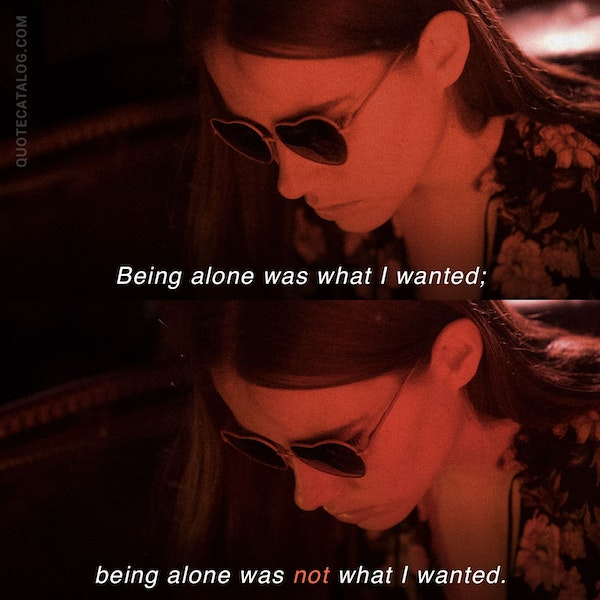 Being alone was what I wanted; being alone was not what I wanted. — Catherine Lacey