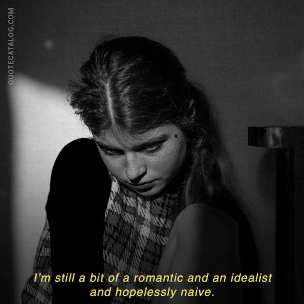 I'm still a bit of a romantic and an idealist and hopelessly naive. — Brit Marling