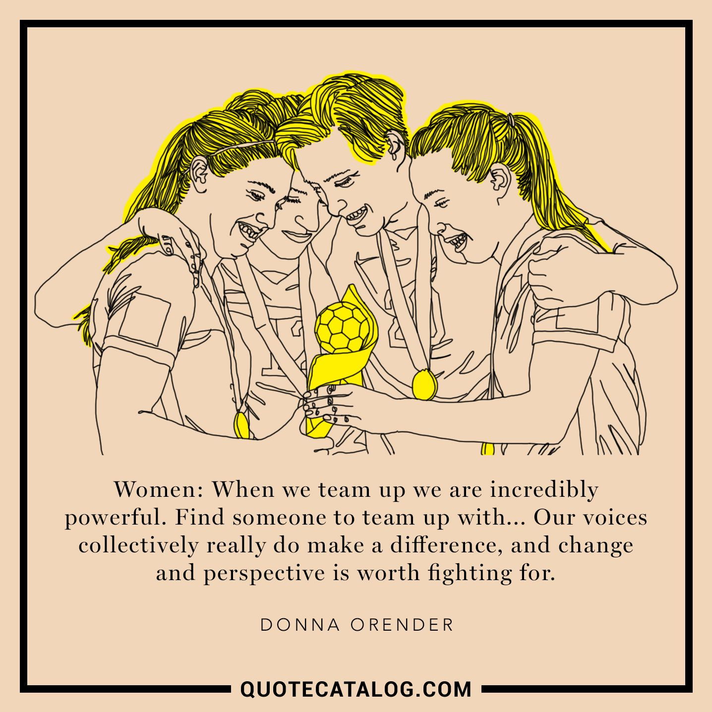 Donna Orender Quote - Women: When we team up we are ...