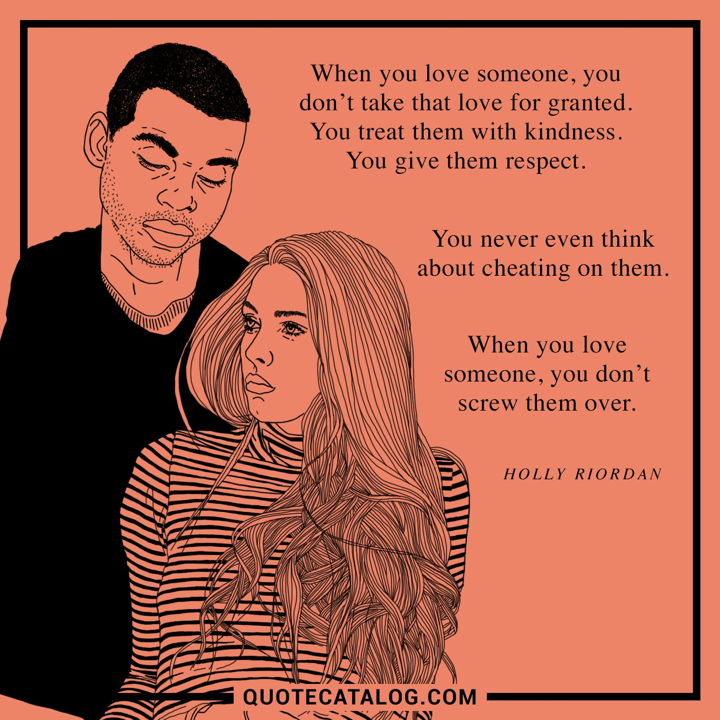 Holly Riordan Quote When You Love Someone You Dont Take Th
