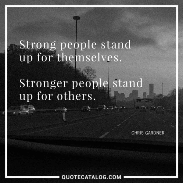 Strong people stand up for themselves. Stronger people stand up for others. — Chris Gardner