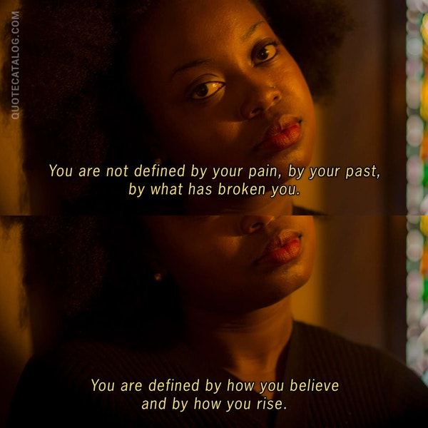 You are not defined by your pain, by your past, by what has broken you. You are defined by how you believe and by how you rise. — Marisa Donnelly