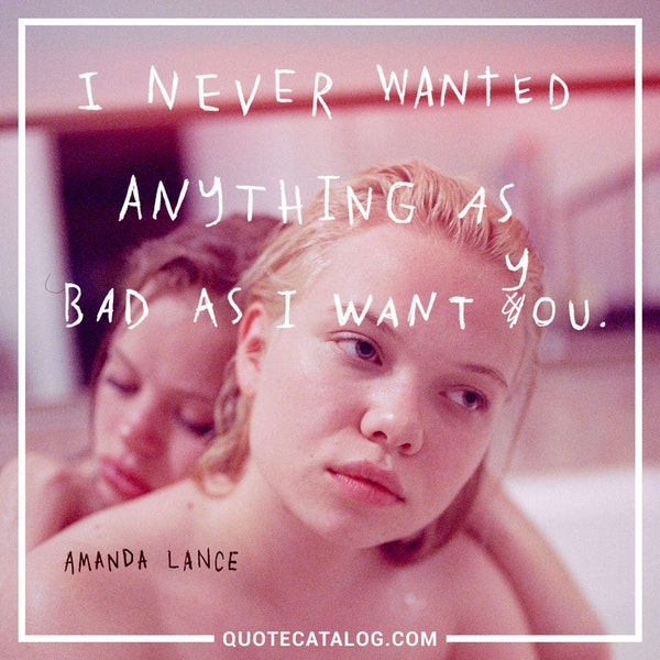 I never wanted anything as bad as I want you. — Amanda Lance