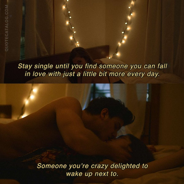 Stay single until you find someone you can fall in love with just a little bit more every day. Someone you're crazy delighted to wake up next to. — Sylvie Quinn