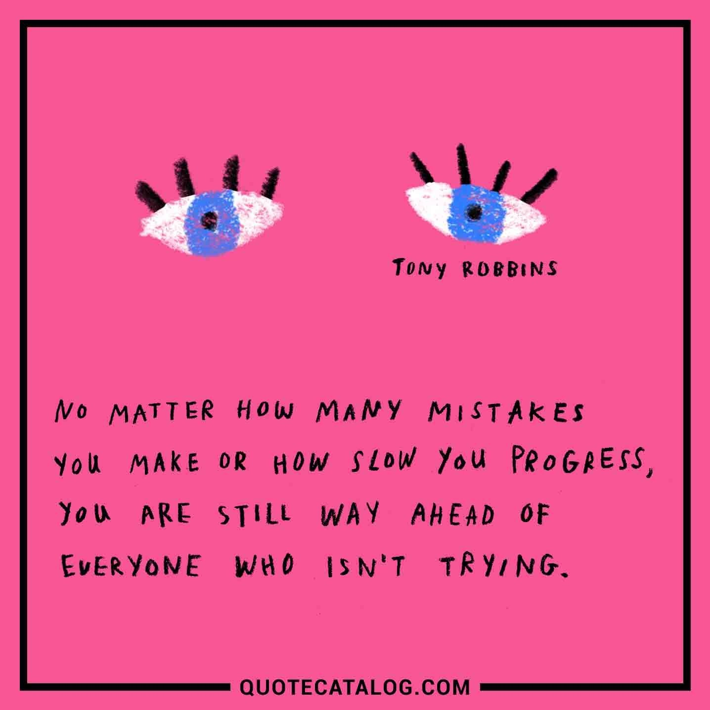 No Matter How Many Mistakes You Make Or How Slow You Progress, You Are Still