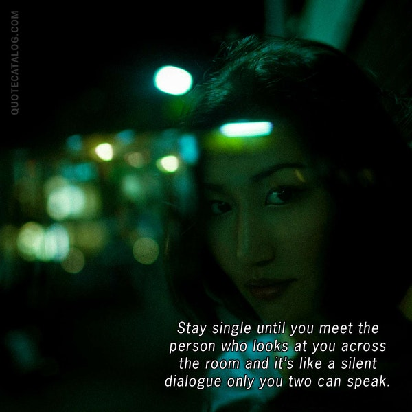 Stay single until you meet the person who looks at you across the room and it's like a silent dialogue only you two can speak. — Kirsten Corley